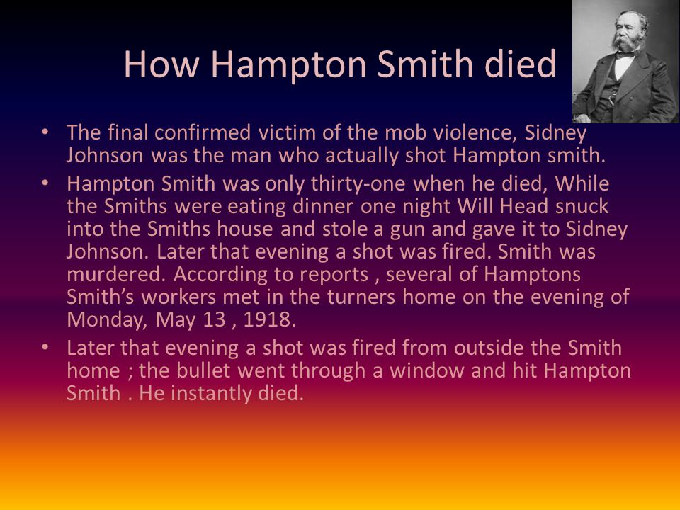 How Hampton Smith died The final confirmed victim of the mob violence, Sidney Johnson was the man who actually shot Hampton smith.