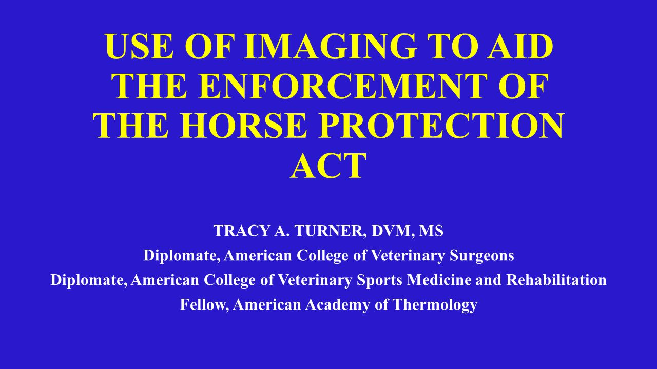 USE OF IMAGING TO AID THE ENFORCEMENT OF THE HORSE PROTECTION ACT TRACY A.