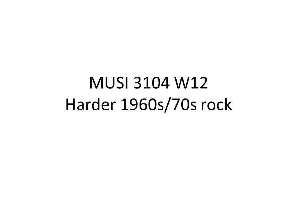 MUSI 3104 W12 Harder 1960s/70s rock