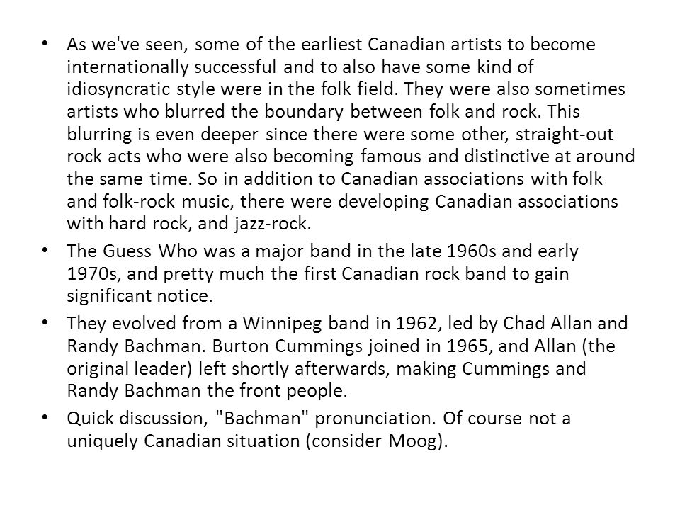 As we ve seen, some of the earliest Canadian artists to become internationally successful and to also have some kind of idiosyncratic style were in the folk field.