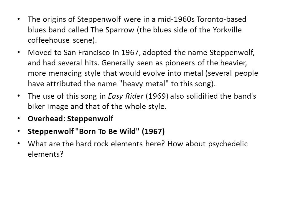 The origins of Steppenwolf were in a mid-1960s Toronto-based blues band called The Sparrow (the blues side of the Yorkville coffeehouse scene).