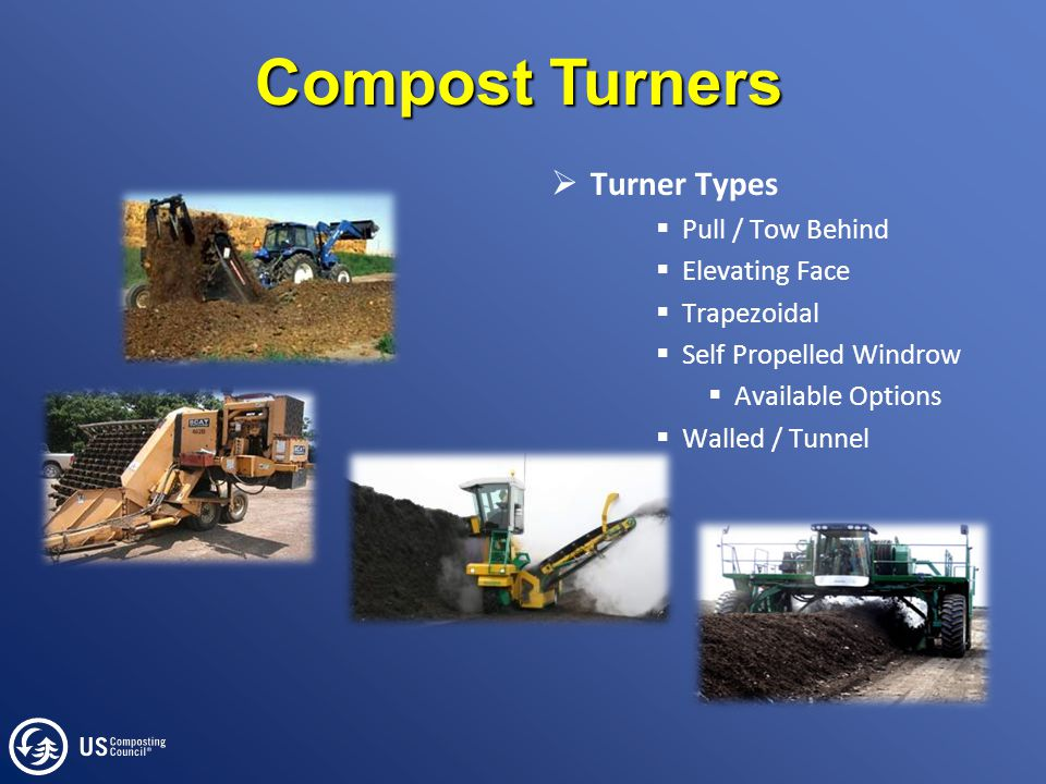 Compost Turners  Turner Types  Pull / Tow Behind  Elevating Face  Trapezoidal  Self Propelled Windrow  Available Options  Walled / Tunnel