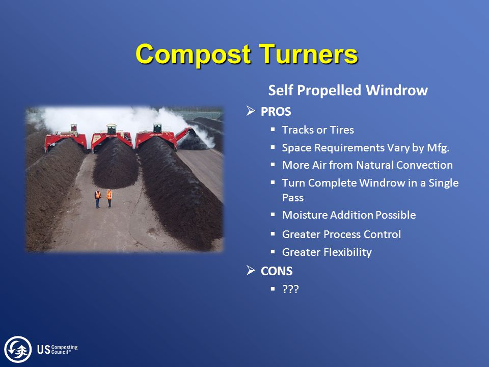 Compost Turners Self Propelled Windrow  PROS  Tracks or Tires  Space Requirements Vary by Mfg.