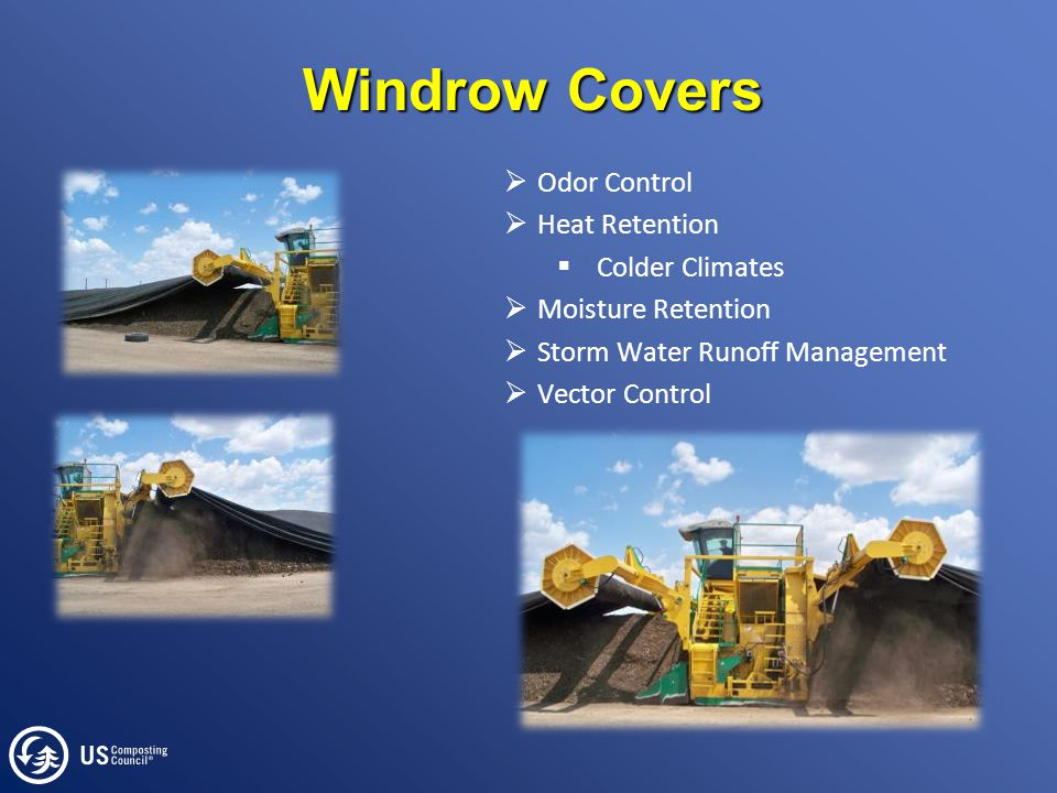 Windrow Covers  Odor Control  Heat Retention  Colder Climates  Moisture Retention  Storm Water Runoff Management  Vector Control