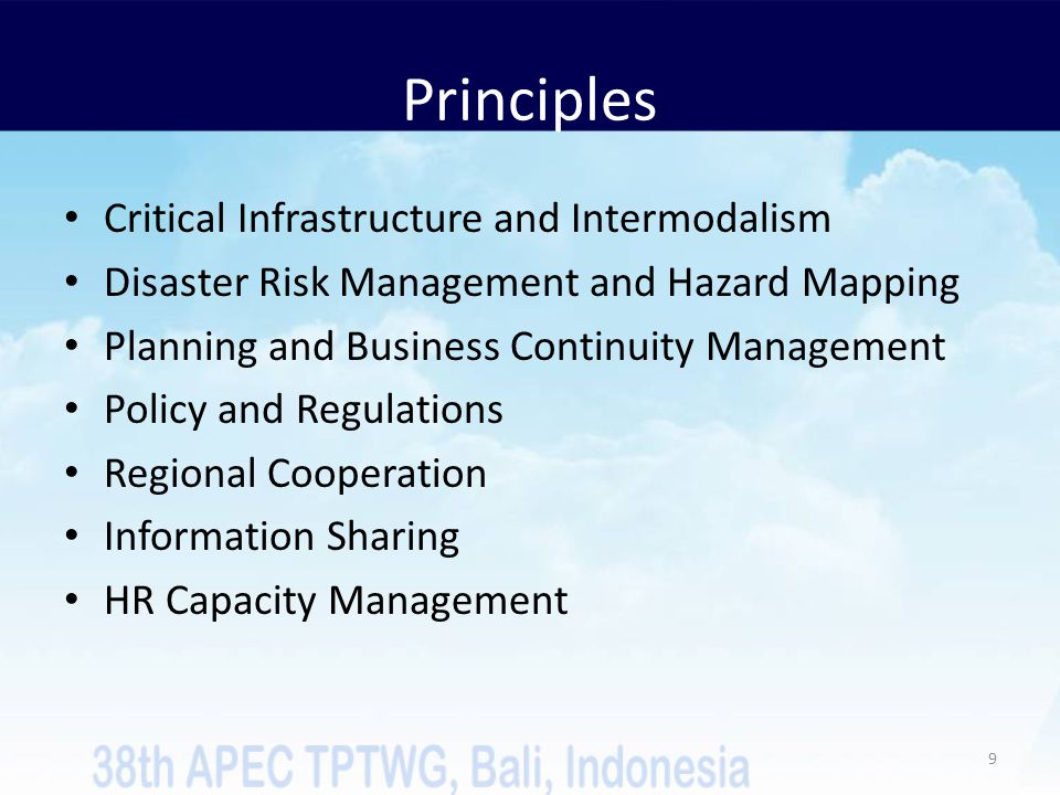 Principles Critical Infrastructure and Intermodalism Disaster Risk Management and Hazard Mapping Planning and Business Continuity Management Policy and Regulations Regional Cooperation Information Sharing HR Capacity Management 9