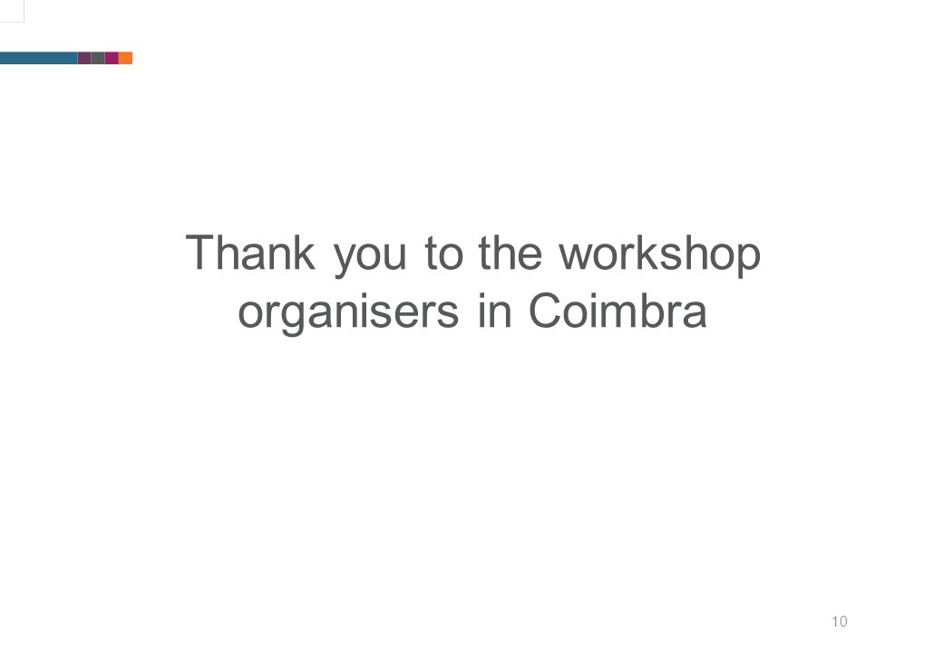 10 Thank you to the workshop organisers in Coimbra