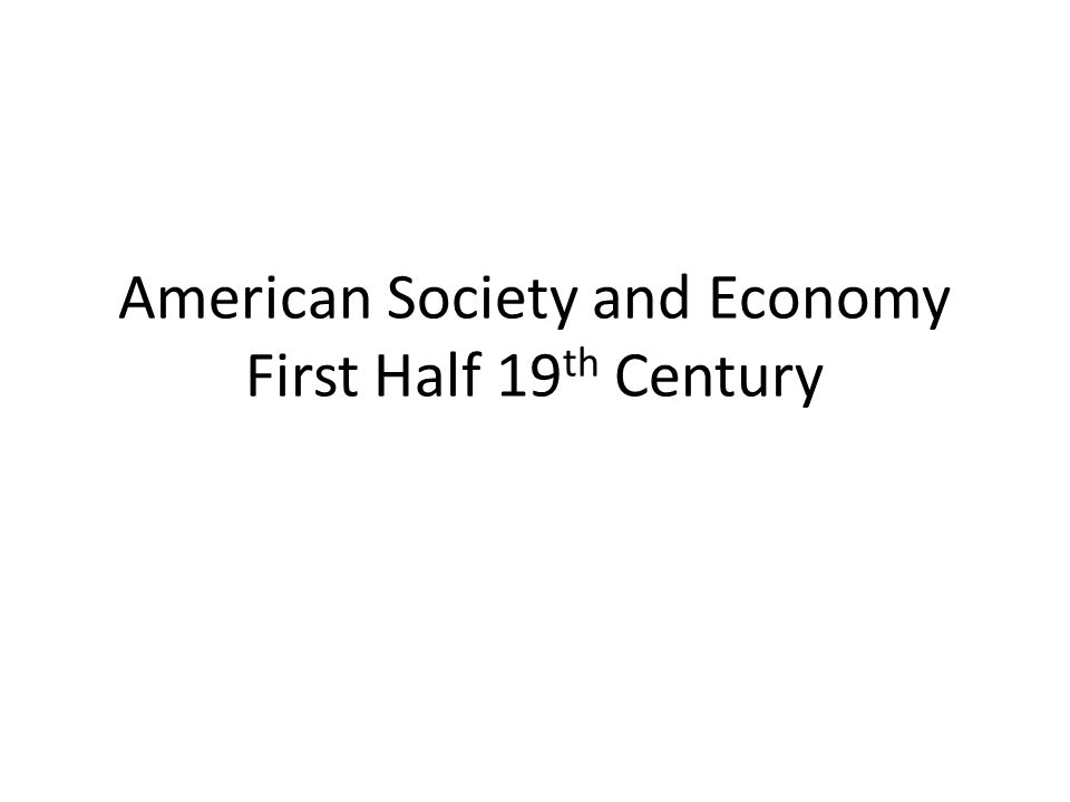American Society and Economy First Half 19 th Century