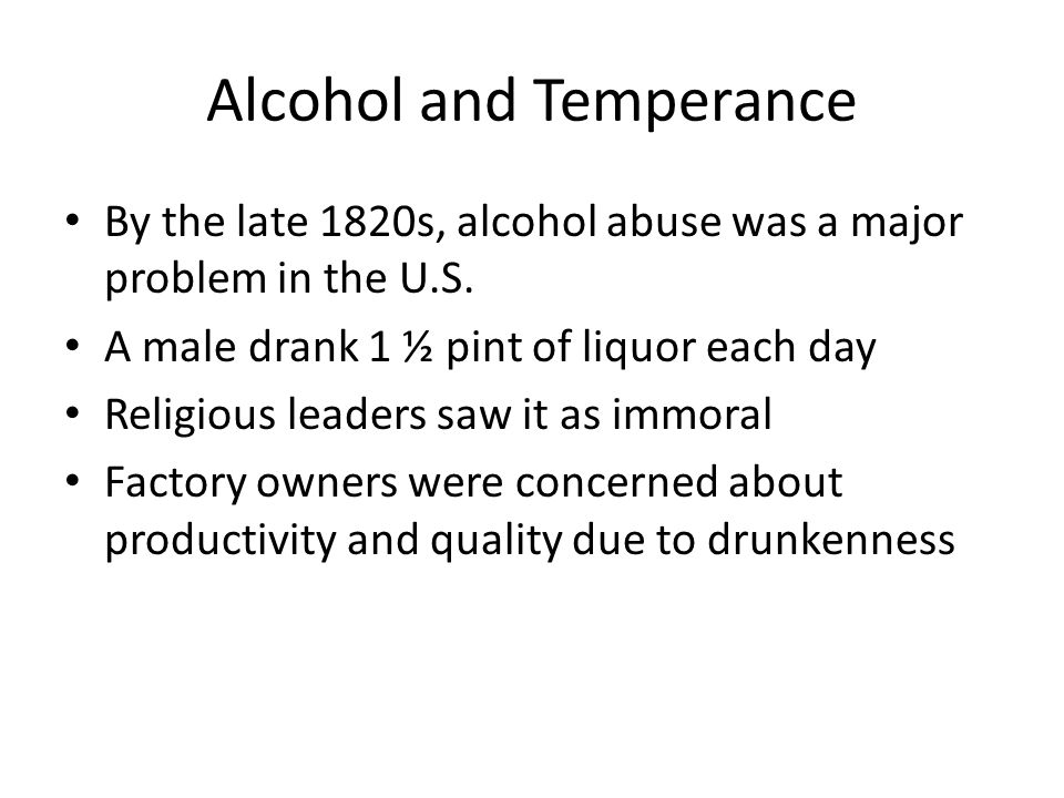 Alcohol and Temperance By the late 1820s, alcohol abuse was a major problem in the U.S.