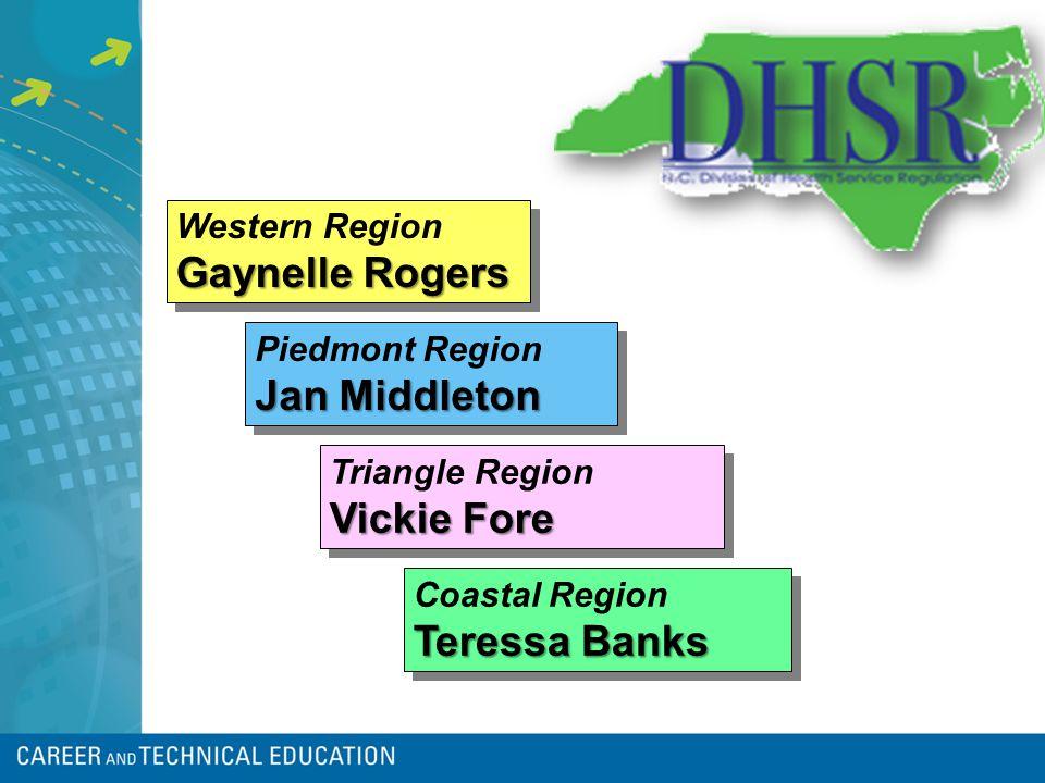 Gaynelle Rogers Western Region Gaynelle Rogers Jan Middleton Piedmont Region Jan Middleton Vickie Fore Triangle Region Vickie Fore Teressa Banks Coastal Region Teressa Banks