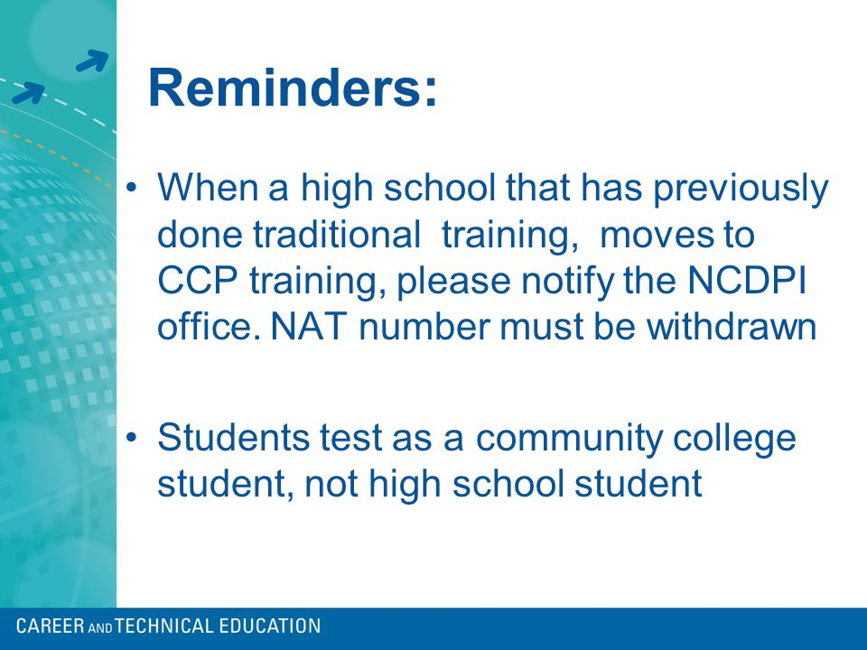 Reminders: When a high school that has previously done traditional training, moves to CCP training, please notify the NCDPI office.