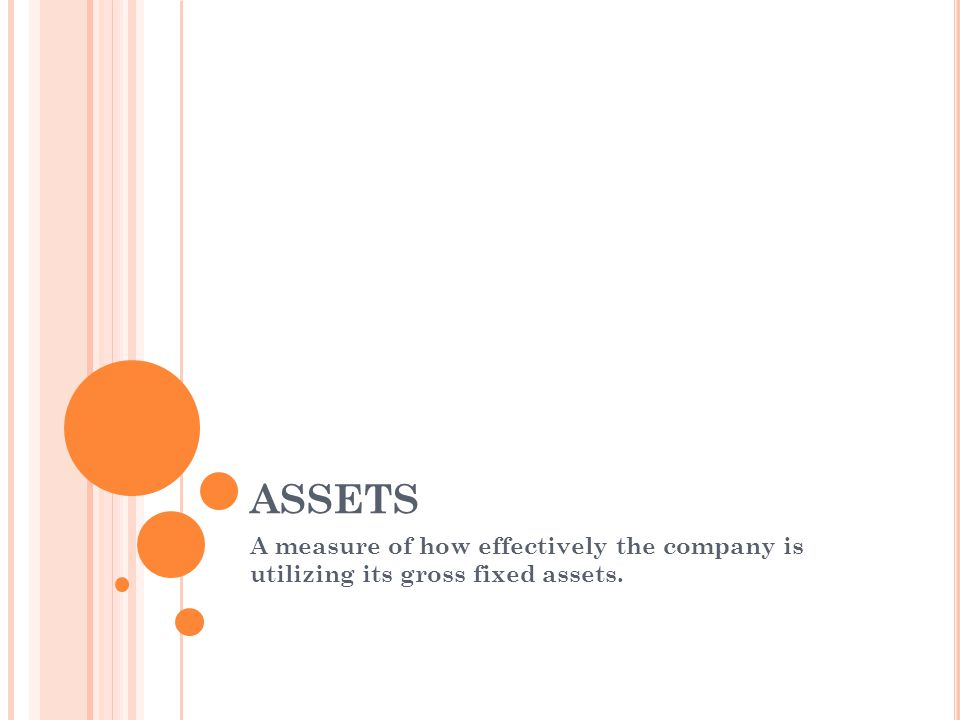 ASSETS A measure of how effectively the company is utilizing its gross fixed assets.