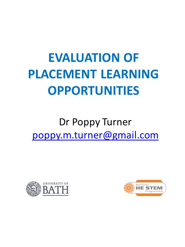 EVALUATION OF PLACEMENT LEARNING OPPORTUNITIES Dr Poppy Turner poppy.m.turner@gmail.com