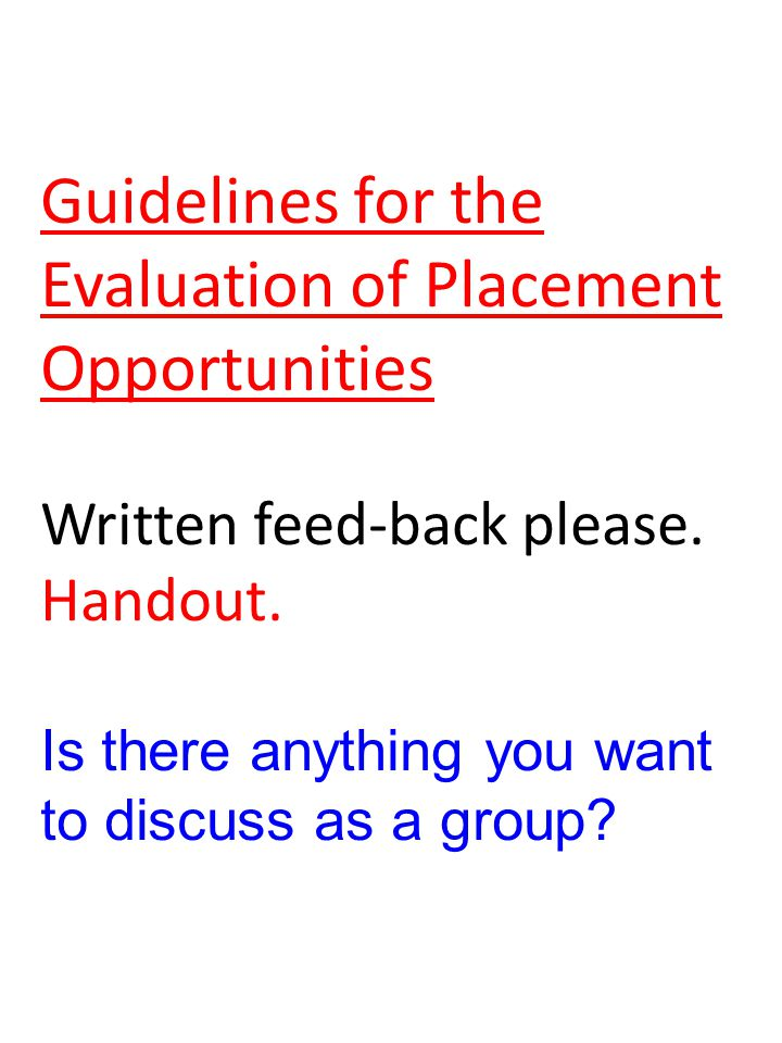 Guidelines for the Evaluation of Placement Opportunities Written feed-back please.