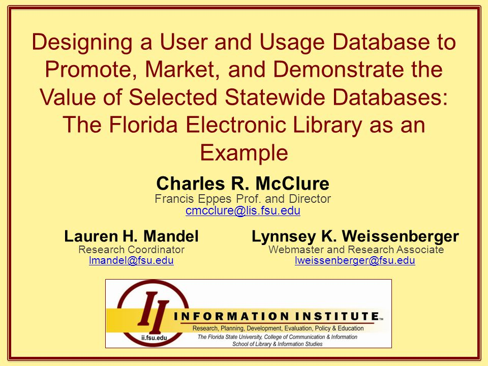 Designing a User and Usage Database to Promote, Market, and Demonstrate the Value of Selected Statewide Databases: The Florida Electronic Library as an Example Lauren H.