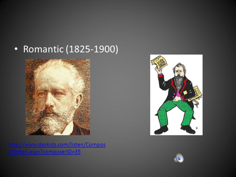 Classical (1750-1825) http://www.dsokids.com/listen/ComposerDetail.aspx composerID=13 http://www.dsokids.com/listen/ComposerDetail.aspx composerID=15