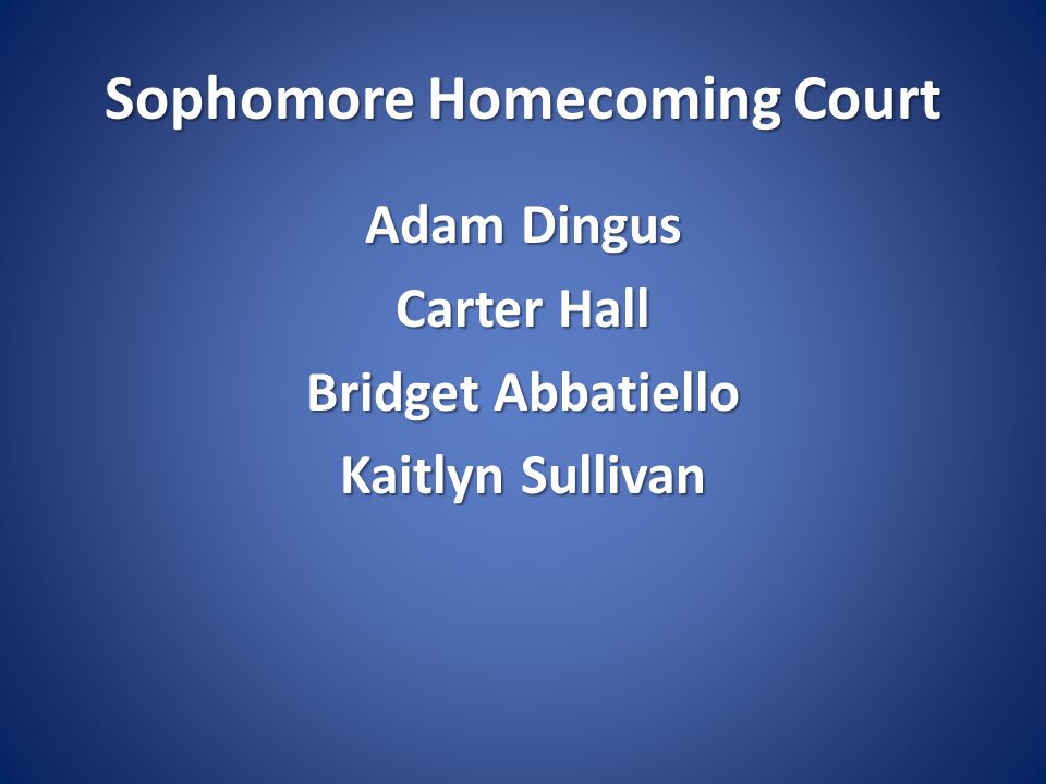 Sophomore Homecoming Court Adam Dingus Carter Hall Bridget Abbatiello Kaitlyn Sullivan