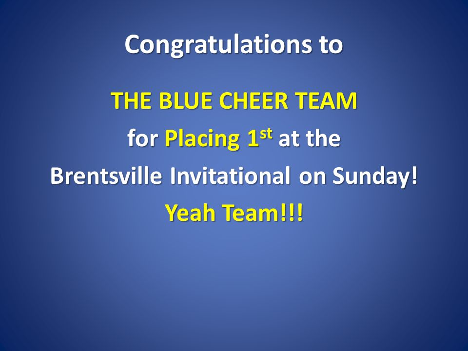Congratulations to THE BLUE CHEER TEAM for Placing 1 st at the Brentsville Invitational on Sunday.