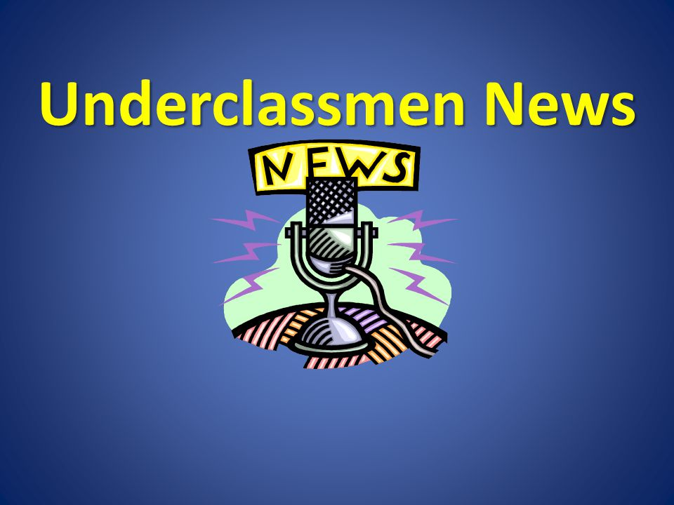 Underclassmen News