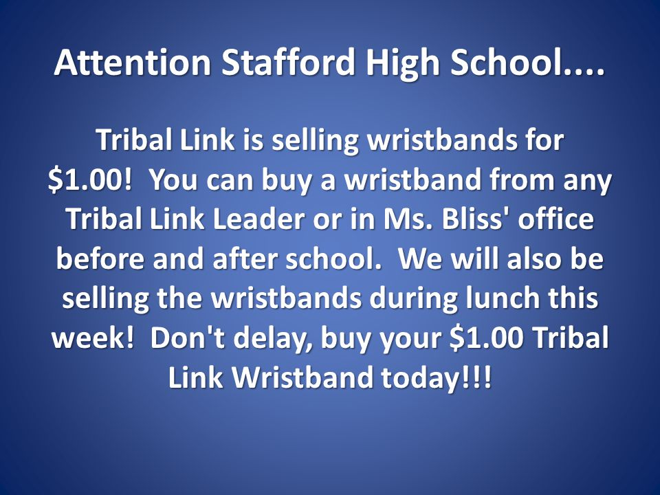 Attention Stafford High School.... Tribal Link is selling wristbands for $1.00! You can buy a wristband from any Tribal Link Leader or in Ms. Bliss' o