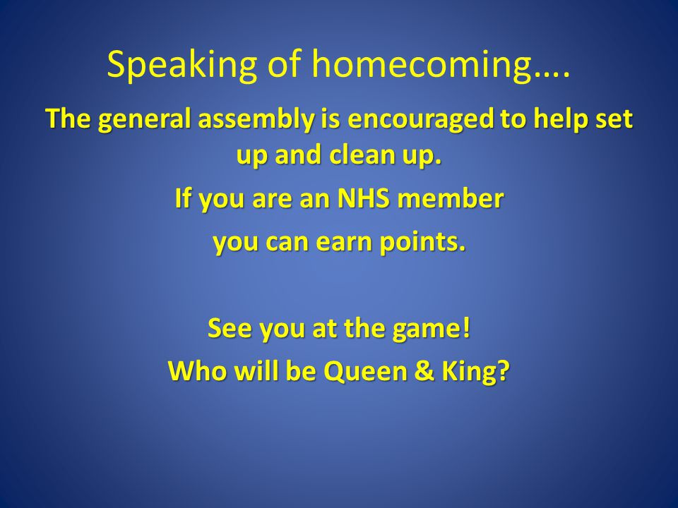 Speaking of homecoming…. The general assembly is encouraged to help set up and clean up.