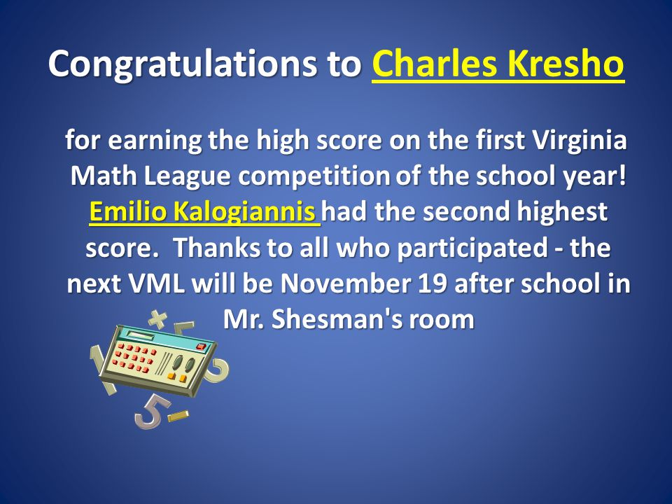 Congratulations to Congratulations to Charles Kresho for earning the high score on the first Virginia Math League competition of the school year.