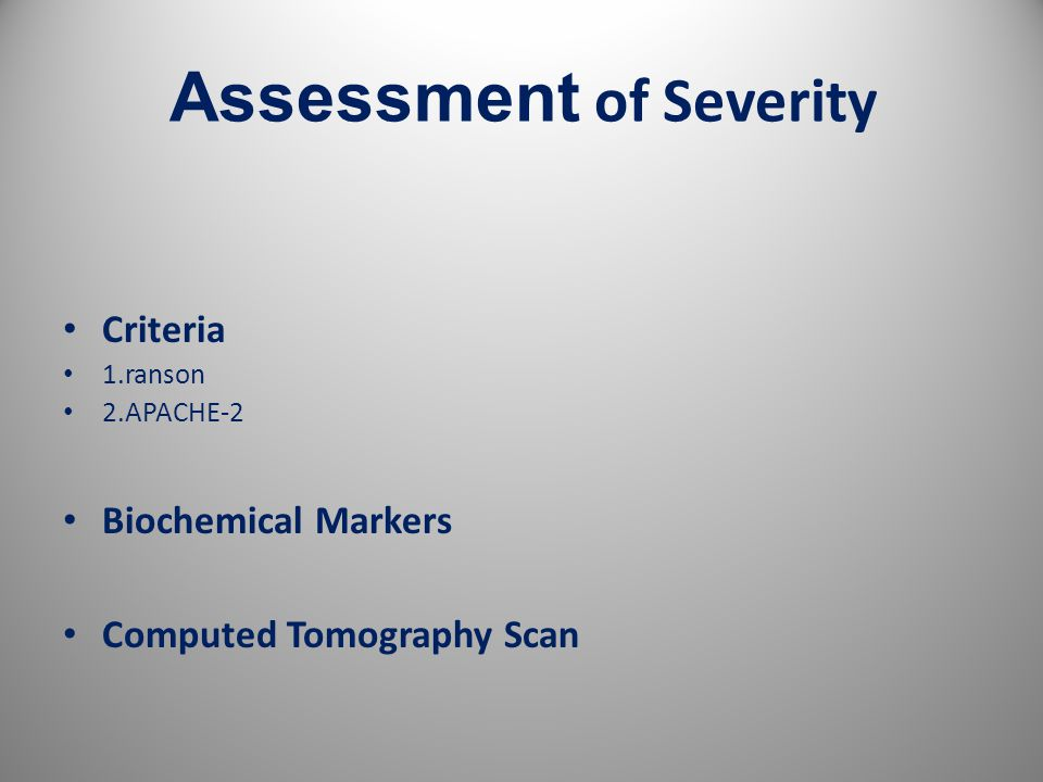 Assessment of Severity Criteria 1.ranson 2.APACHE-2 Biochemical Markers Computed Tomography Scan 10