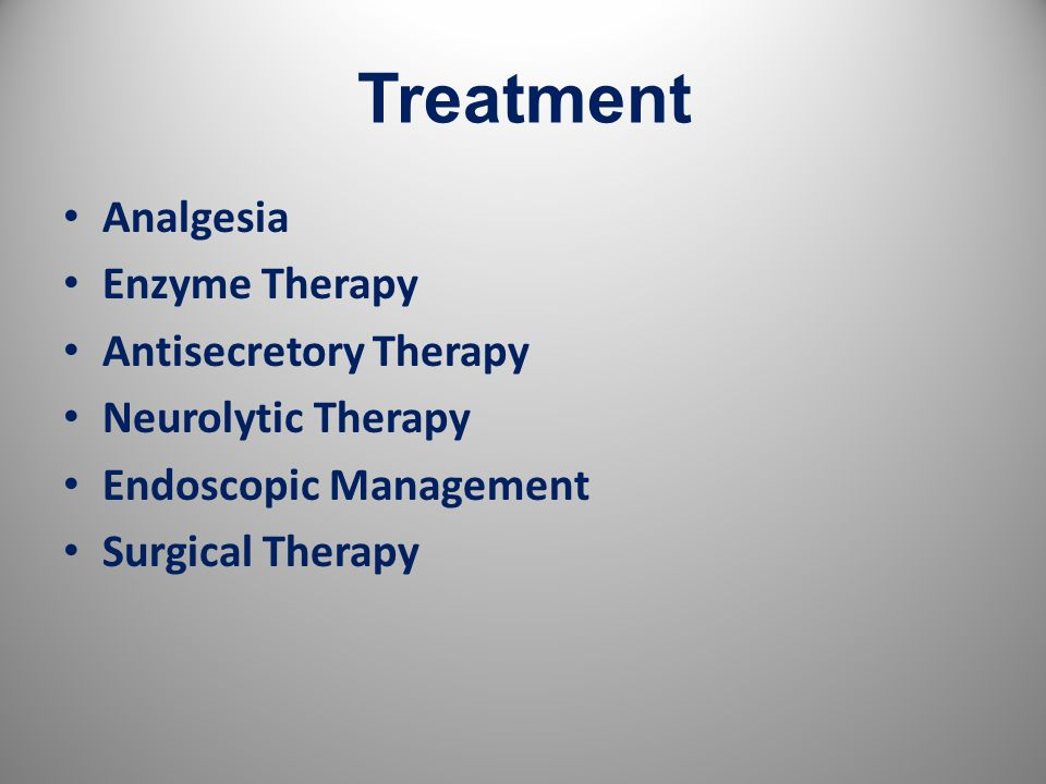 Treatment Analgesia Enzyme Therapy Antisecretory Therapy Neurolytic Therapy Endoscopic Management Surgical Therapy 29
