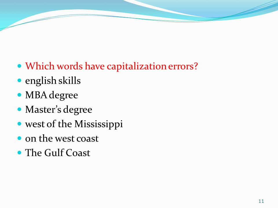 Which words have capitalization errors? english skills MBA degree Master's degree west of the Mississippi on the west coast The Gulf Coast 11