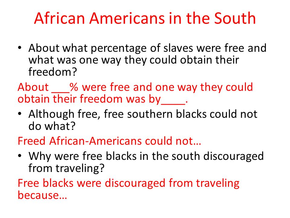 African Americans in the South About what percentage of slaves were free and what was one way they could obtain their freedom.