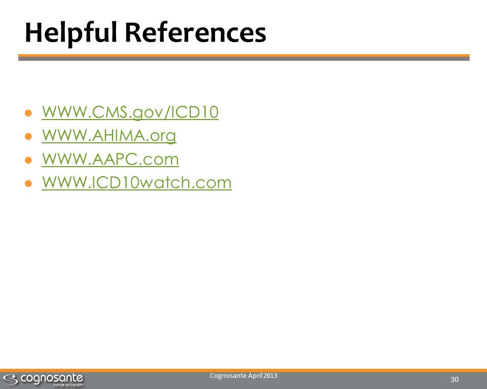 Cognosante April 2013 30 Helpful References ●WWW.CMS.gov/ICD10WWW.CMS.gov/ICD10 ●WWW.AHIMA.orgWWW.AHIMA.org ●WWW.AAPC.comWWW.AAPC.com ●WWW.ICD10watch.comWWW.ICD10watch.com