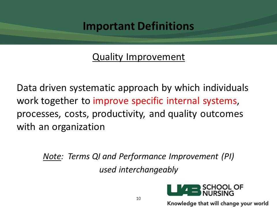 Important Definitions Quality Improvement Data driven systematic approach by which individuals work together to improve specific internal systems, pro