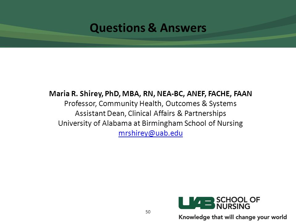Questions & Answers Maria R. Shirey, PhD, MBA, RN, NEA-BC, ANEF, FACHE, FAAN Professor, Community Health, Outcomes & Systems Assistant Dean, Clinical