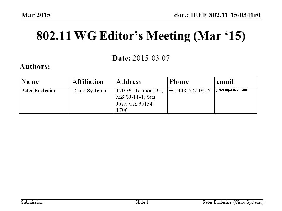Submission doc.: IEEE 802.11-15/0341r0 Slide 1 802.11 WG Editor's Meeting (Mar '15) Date: 2015-03-07 Authors: Peter Ecclesine (Cisco Systems) Mar 2015