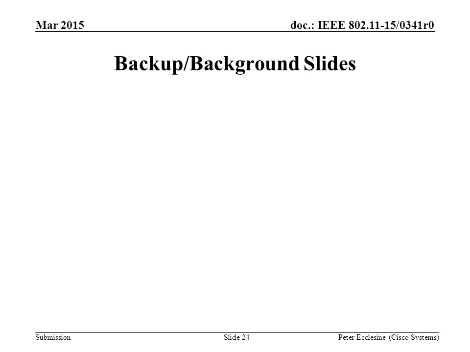 Submission doc.: IEEE 802.11-15/0341r0 Backup/Background Slides Mar 2015 Peter Ecclesine (Cisco Systems)Slide 24