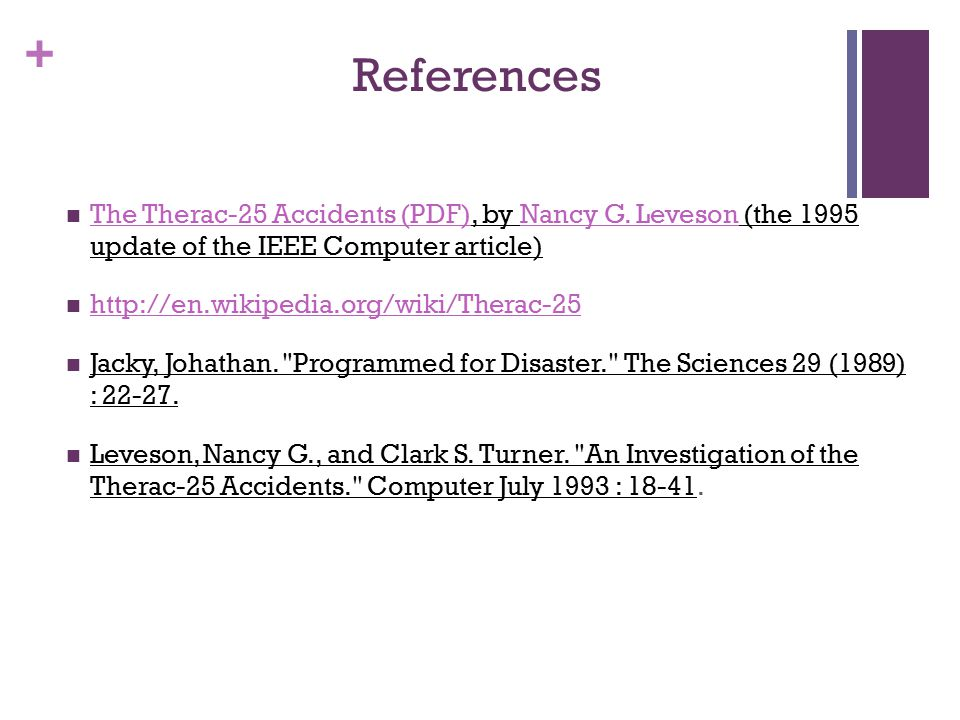 + References The Therac-25 Accidents (PDF), by Nancy G.