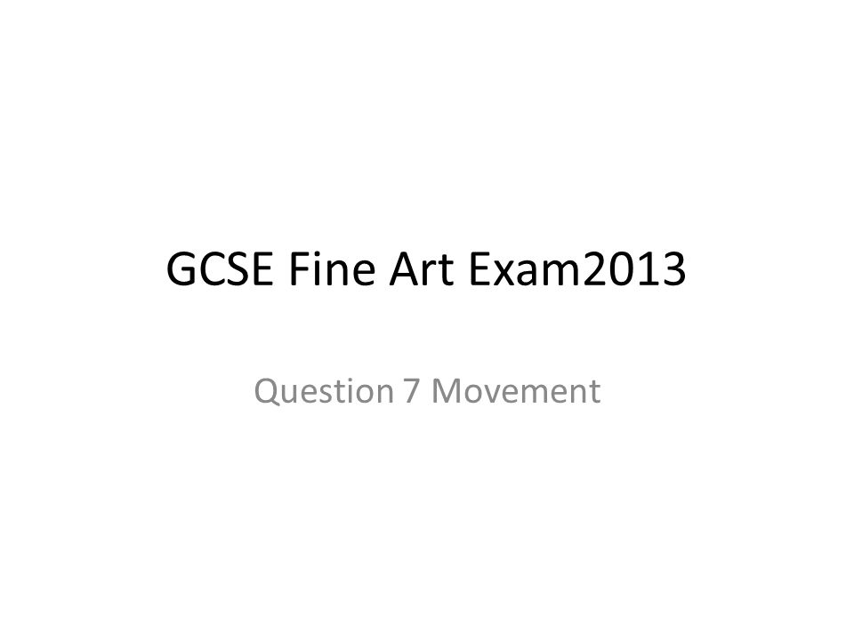 GCSE Fine Art Exam2013 Question 7 Movement