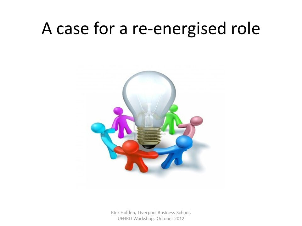 A case for a re-energised role Rick Holden, Liverpool Business School, UFHRD Workshop, October 2012