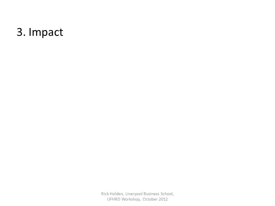 3. Impact Rick Holden, Liverpool Business School, UFHRD Workshop, October 2012