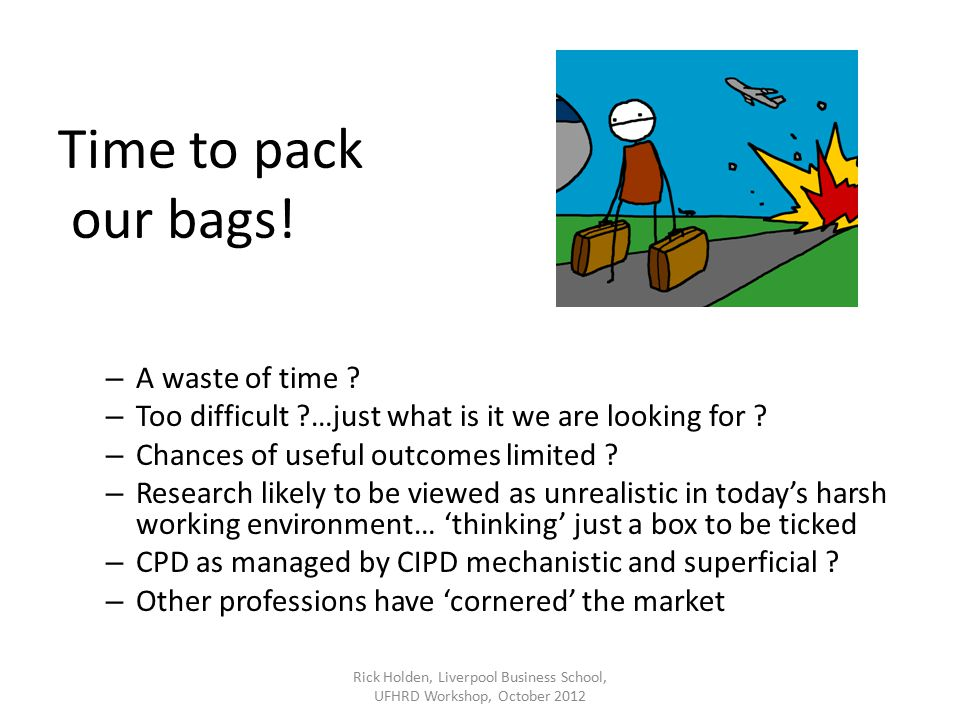 Time to pack our bags. – A waste of time . – Too difficult …just what is it we are looking for .