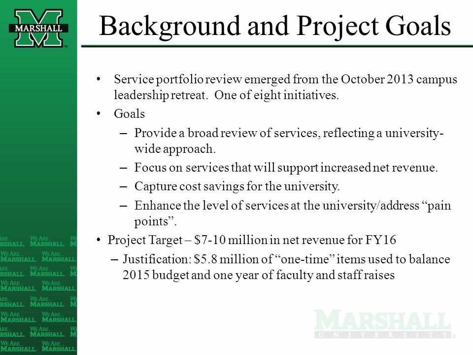Background and Project Goals Service portfolio review emerged from the October 2013 campus leadership retreat.