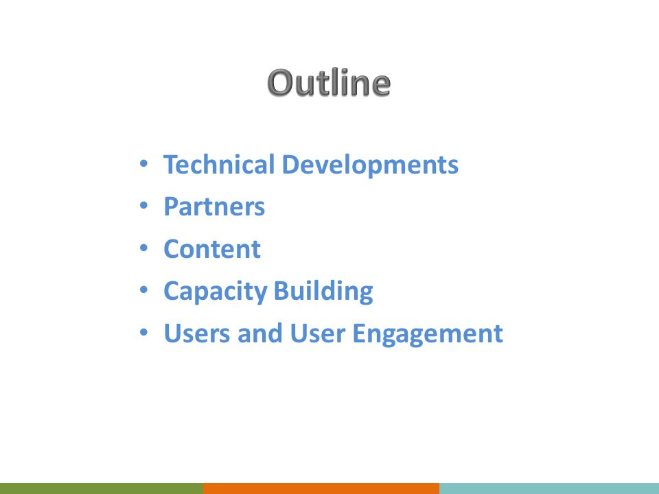 Technical Developments Partners Content Capacity Building Users and User Engagement