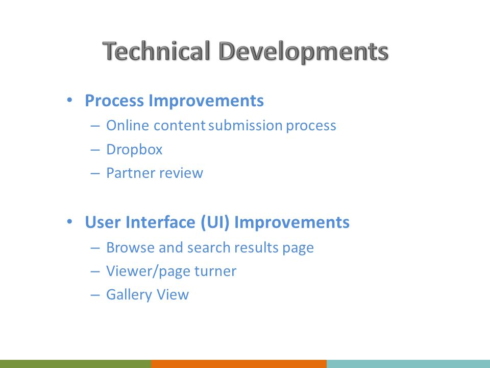Process Improvements – Online content submission process – Dropbox – Partner review User Interface (UI) Improvements – Browse and search results page – Viewer/page turner – Gallery View