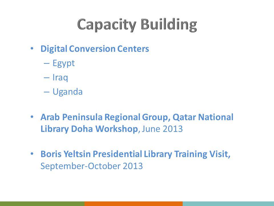 Digital Conversion Centers – Egypt – Iraq – Uganda Arab Peninsula Regional Group, Qatar National Library Doha Workshop, June 2013 Boris Yeltsin Presidential Library Training Visit, September-October 2013