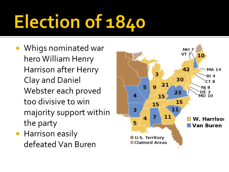  Whigs nominated war hero William Henry Harrison after Henry Clay and Daniel Webster each proved too divisive to win majority support within the part