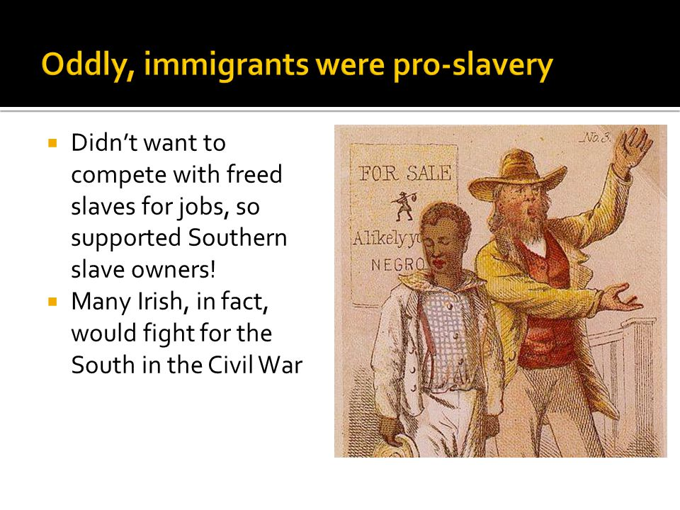  Didn't want to compete with freed slaves for jobs, so supported Southern slave owners.
