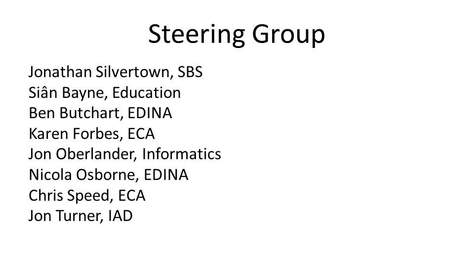 Steering Group Jonathan Silvertown, SBS Siân Bayne, Education Ben Butchart, EDINA Karen Forbes, ECA Jon Oberlander, Informatics Nicola Osborne, EDINA Chris Speed, ECA Jon Turner, IAD