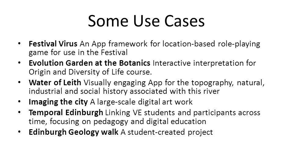 Some Use Cases Festival Virus An App framework for location-based role-playing game for use in the Festival Evolution Garden at the Botanics Interactive interpretation for Origin and Diversity of Life course.