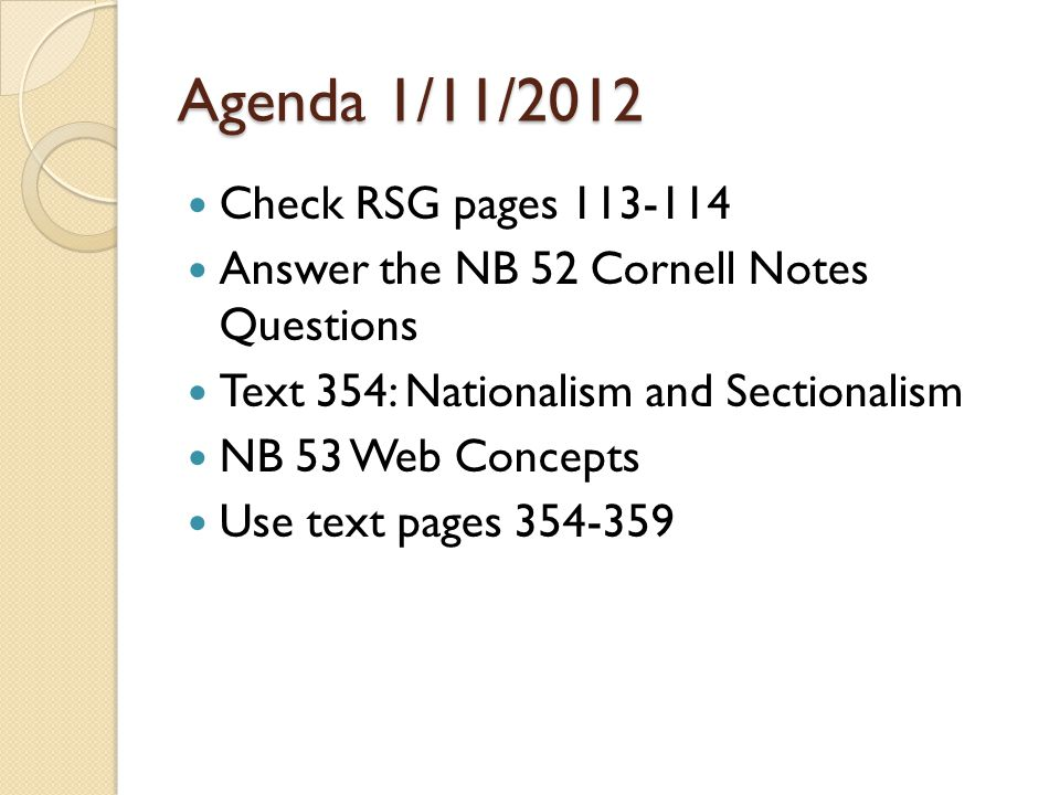 Agenda 1/11/2012 Check RSG pages 113-114 Answer the NB 52 Cornell Notes Questions Text 354: Nationalism and Sectionalism NB 53 Web Concepts Use text pages 354-359
