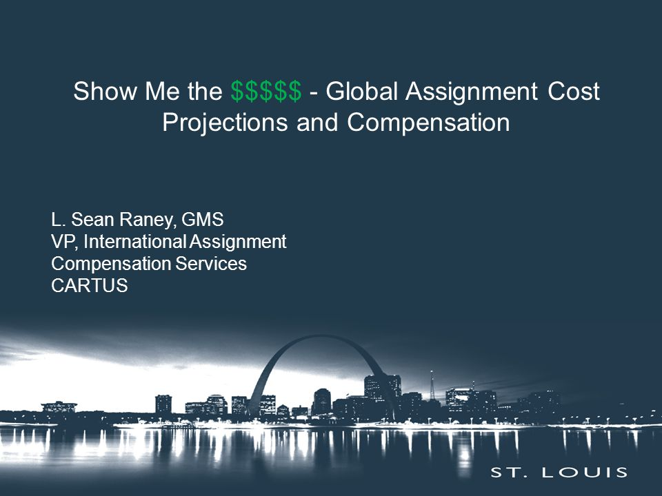 Show Me the $$$$$ - Global Assignment Cost Projections and Compensation L.