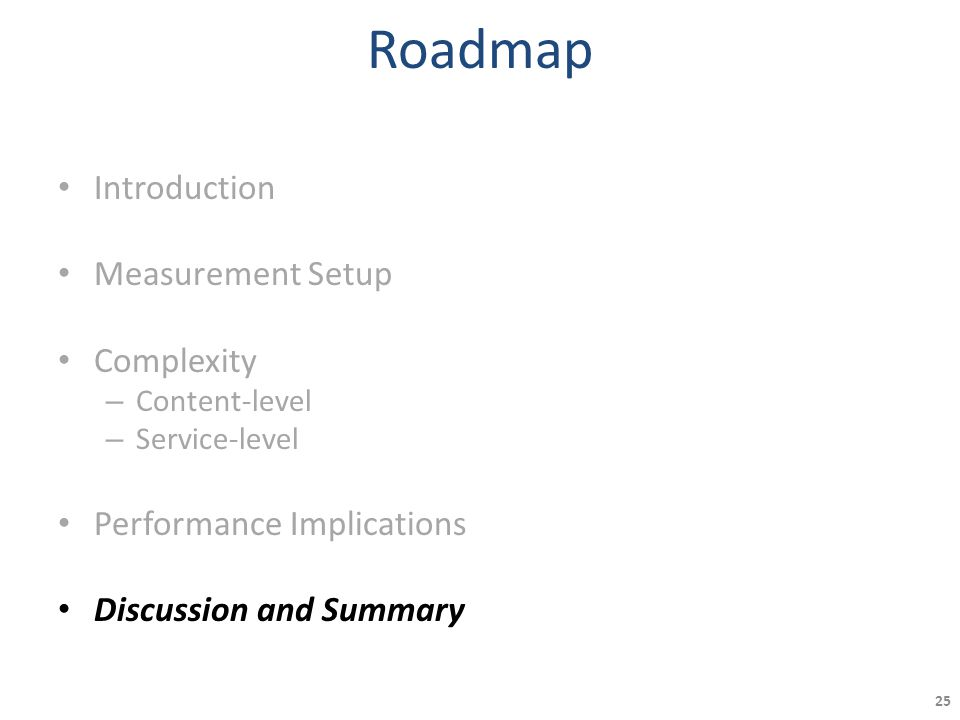 Roadmap Introduction Measurement Setup Complexity – Content-level – Service-level Performance Implications Discussion and Summary 25
